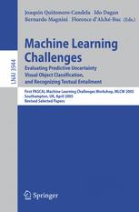 Machine Learning Challenges. Evaluating Predictive Uncertainty, Visual Object Classification, and Recognising Tectual Entailment