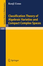 Classification Theory of Algebraic Varieties and Compact Complex Spaces