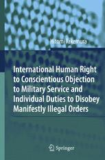 International Human Right to Conscientious Objection to Military Service and Individual Duties to Disobey Manifestly Illegal Orders