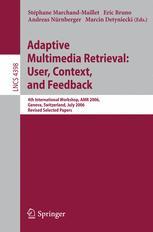 Adaptive Multimedia Retrieval: User, Context, and Feedback