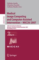 Medical Image Computing and Computer-Assisted Intervention – MICCAI 2007