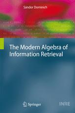 The Modern Algebra of Information Retrieval