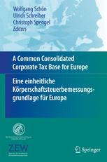 A Common Consolidated Corporate Tax Base for Europe — Eine einheitliche Körperschaftsteuerbemessungsgrundlage für Europa