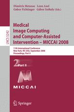 Medical Image Computing and Computer-Assisted Intervention – MICCAI 2008