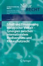 Erhalt und Finanzierung biologischer Vielfalt - Synergien zwischen internationalem Biodiversitäts- und Klimaschutzrecht