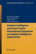 Ambient Intelligence and Future Trends-International Symposium on Ambient Intelligence (ISAmI 2010)