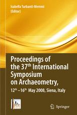 Proceedings of the 37th International Symposium on Archaeometry, 13th - 16th May 2008, Siena, Italy
