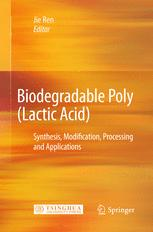 Biodegradable Poly(Lactic Acid): Synthesis, Modification, Processing and Applications