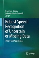 Robust Speech Recognition of Uncertain or Missing Data