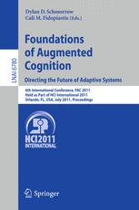 Foundations of Augmented Cognition. Directing the Future of Adaptive Systems