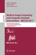 Medical Image Computing and Computer-Assisted Intervention – MICCAI 2011