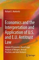 Economics and the Interpretation and Application of U.S. and E.U. Antitrust Law