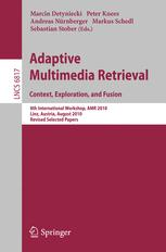 Adaptive Multimedia Retrieval. Context, Exploration, and Fusion