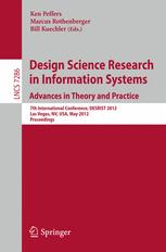 Design Science Research in Information Systems. Advances in Theory and Practice