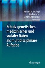 Schutz genetischer, medizinischer und sozialer Daten als multidisziplinäre Aufgabe