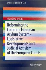 Reforming the Common European Asylum System — Legislative developments and judicial activism of the European Courts