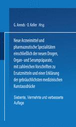 Neue Arzneimittel und Pharmazeutische Spezialitäten einschließlich der neuen Drogen, Organ- und Serumpräparate, mit zahlreichen Vorschriften zu Ersatzmitteln und einer Erklärung der gebräuchlichsten medizinischen Kunstausdrücke