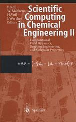 Scientific Computing in Chemical Engineering II : Computational Fluid Dynamics, Reaction Engineering, and Molecular Properties