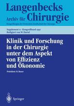 Klinik und Forschung in der Chirurgie unter dem Aspekt von Effizienz und Ökonomie