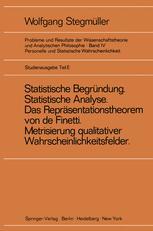 'Statistische Begändung und statistische Analyse' statt 'Statistische Erklärung' Indeterminismus vom zweiten Typ Das Repräsentationsthoerem von de Finetti Metrisierung qualitativer Wahrscheinlichkeitsfelder