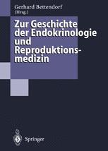 Zur Geschichte der Endokrinologie und Reproduktionsmedizin