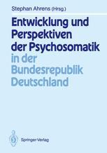 Entwicklung und Perspektiven der Psychosomatik in der Bundesrepublik Deutschland