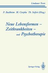 Neue Lebensformen und Psychotherapie. Zeitkrankheiten und Psychotherapie. Leiborientiertes Arbeiten