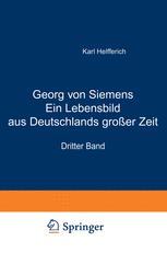 Georg von Siemens Ein Lebensbild aus Deutschlands großer Zeit