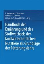 Handbuch der Ernährung und des Stoffwechsels der Landwirtschaftlichen Nutztiere als Grundlagen der Fütterungslehre