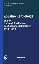 40 Jahre Kardiologie an den Universitätskliniken des Saarlandes/Homburg 1959 – 1999