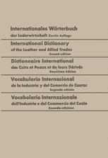 Internationales Wörterbuch der Lederwirtschaft / International Dictionary of the Leather and Allied Trades / Dictionnaire International des Cuirs et Peaux et de leurs Dérivés / Vocabulario Internacional de la Industria y del Comercio de Cueros / Vocabolario Internazionale dell'Industria e del Commercio del Cuoio