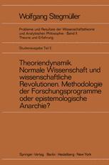 Theoriendynamik Normale Wissenschaft und wissenschaftliche Revolutionen Methodologie der Forschungsprogramme oder epistemologische Anarchie?