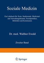 Soziale Medizin. Ein Lehrbuch für Ärzte, Studierende, Medizinal- und Verwaltungsbeamte, Sozialpolitiker, Behörden und Kommunen