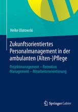 Zukunftsorientiertes Personalmanagement in der ambulanten (Alten-)Pflege