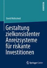 Gestaltung zielkonsistenter Anreizsysteme für riskante Investitionen