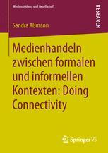 Medienhandeln zwischen formalen und informellen Kontexten: Doing Connectivity