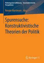 Spurensuche: Konstruktivistische Theorien der Politik