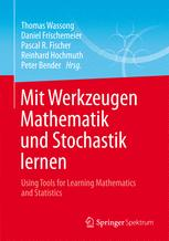 Mit Werkzeugen Mathematik und Stochastik lernen – Using Tools for Learning Mathematics and Statistics