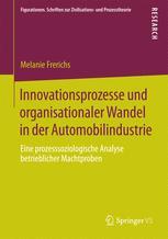 Innovationsprozesse und organisationaler Wandel in der Automobilindustrie