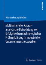 Multikriterielle, kausalanalytische Betrachtung von Erfolgstreibern technologischer Frühaufklärung in industriellen Unternehmensnetzwerken