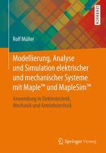 Modellierung, Analyse und Simulation elektrischer und mechanischer Systeme mit Maple™ und MapleSim™