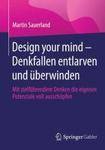 Design your mind – Denkfallen entlarven und überwinden
