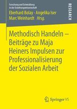Methodisch Handeln – Beiträge zu Maja Heiners Impulsen zur Professionalisierung der Sozialen Arbeit