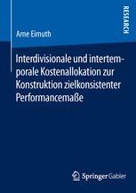 Interdivisionale und intertemporale Kostenallokation zur Konstruktion zielkonsistenter Performancemaße
