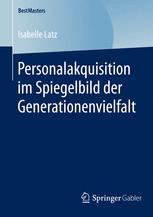Personalakquisition im Spiegelbild der Generationenvielfalt