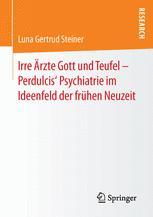 Irre Ärzte Gott und Teufel – Perdulcis' Psychiatrie im Ideenfeld der frühen Neuzeit