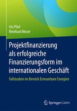 Projektfinanzierung als erfolgreiche Finanzierungsform im internationalen Geschäft