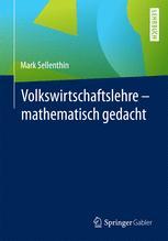 Volkswirtschaftslehre – mathematisch gedacht