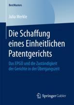 Die Schaffung eines Einheitlichen Patentgerichts