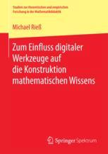 Zum Einfluss digitaler Werkzeuge auf die Konstruktion mathematischen Wissens